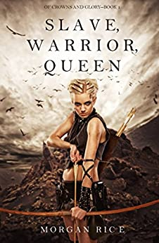 Slave, Warrior, Queen (Of Crowns and Glory—Book 1) by [Rice, Morgan]