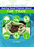 Making Good Choices about Fair Trade, Paula Johanson, 1435853156