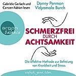 Schmerzfrei durch Achtsamkeit: Die effektive Methode zur Befreiung von Krankheit und Stress | Danny Penman,Vidyamala Burch