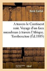 A travers le Continent noir. Voyage d'un faux musulman à travers l'Afrique. Tombouctou (Éd.1885) par René Caillié
