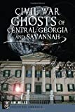 Civil War Ghosts of Central Georgia and Savannah, Jim Miles, 1626191913