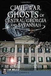 Civil War Ghosts of Central Georgia and Savannah (Haunted America)