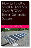 How to Install a Small to Mid Size Solar & Wind Power Generation System