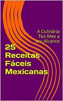 Amazon.com: 25 Receitas Fáceis Mexicanas: A Culinária Tex