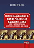 Representação Judicial de Agentes Públicos Pela Advocacia de Estado - Análise a Partir da Conformação Constitucional da Advocacia-Geral da União