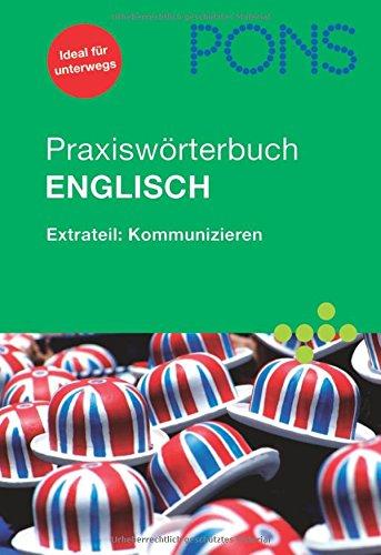 PONS Praxiswörterbuch Englisch: Extrateil: Kommunizieren. Englisch-Deutsch/Deutsch-Englisch. Rund 30.000 Stichwörter und Wendungen. Mit Sprachführer