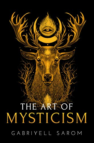The Art of Mysticism: Practical Guide to Mysticism & Spiritual Meditations (The Sacred Mystery Book 1)