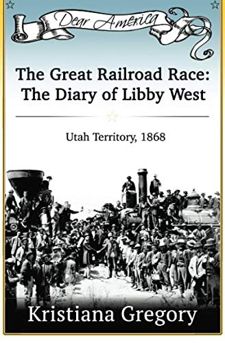 The Great Railroad Race: The Diary of Libby West, Utah Territory 1868 (Dear ()