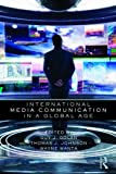 International Media Communication in a Global Age, , 0415999006