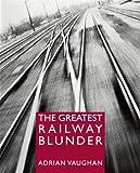 The Greatest Railway Blunder