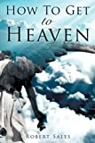 How to Get to Heaven, Robert Sales, 1607912325