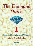 The Diamond Dutch: Strategic Ideas & Powerful Weapons-Viktor Moskalenko