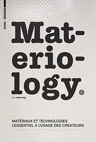 Materiology: Matériaux et technologies: l'essentiel à l'usage des créateurs