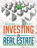 Investing in Real Estate, Michael J. Gilroy, 1483621308