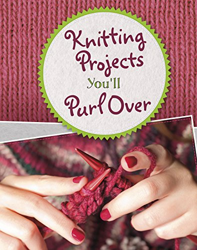 Knitting Projects You'll Purl Over (Savvy: Crafty Creations)