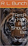 I Am A Man As I Should Be: A Poem Book (Up Came A Tiger)