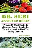 Dr SEBI APPROVED HERBS: Proven Dr Sebi Herbs to