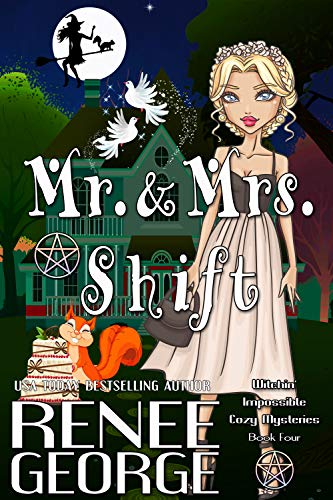 Mr. and Mrs. Shift (Witchin' Impossible Cozy Mysteries Book 4) by [George, Renee]
