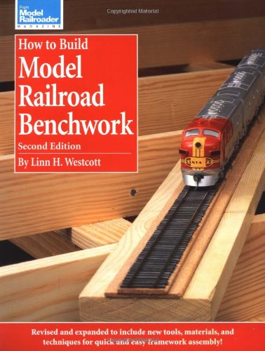 How to Build Model Railroad Benchwork, Second Edition (Model Railroader) by Linn Hanson Westcott, Rick Selby