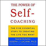 The Power of Self-Coaching: The Five Essential Steps to Creating the Life You Want | Joseph J. Luciani Ph.D.