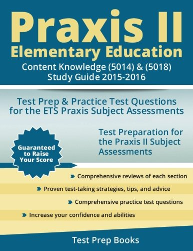Praxis II Elementary Education: Content Knowledge (5014) & (5018) Study Guide 2015-2016: Test Prep & Practice Test Questions for the ETS Praxis Subject Assessments