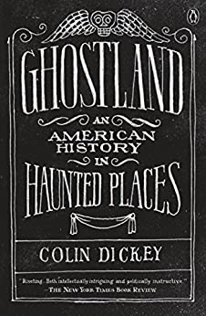 Ghostland: An American History in Haunted Places by [Dickey, Colin]