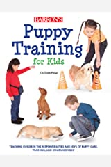 Puppy Training for Kids: Teaching Children the Responsibilities and Joys of Puppy Care, Training, and Companionship Paperback