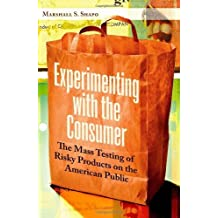 Experimenting with the Consumer: The Mass Testing of Risky Products on the American Public