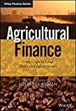 Agricultural Finance: From Crops to Land, Water and Infrastructure (Wiley Finance Series)