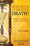 How Have I Cheated Death?, Tim Wotton, 1849637199