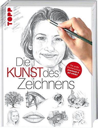 Die Kunst des Zeichnens: Die große Zeichenschule: praxisorientiert und gut erklärt