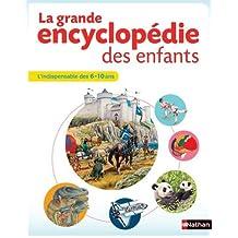 La grande encyclopédie des enfants: L'indispensable des 6-10 ans