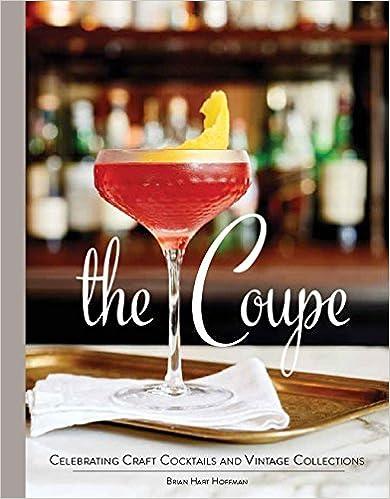 Lataa kirjoja ilmaiseksi verkossa pdf The Coupe: Celebrating Craft Cocktails and Vintage Collections 1940772249 PDF