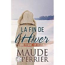 La fin de l'hiver: Un roman sentimental qui vous transportera au Canada (French Edition)