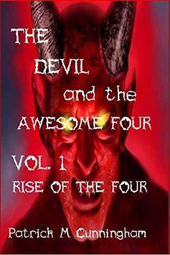 The Devil and the Awesome Four Vol.1: Rise Of The Four (The Devil and the Awesome Four Trilogy)
