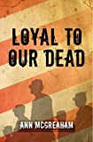 Loyal to Our Dead, Ann McGreaham, 1439264465
