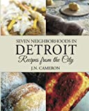 Seven Neighborhoods in Detroit: Recipes from the City