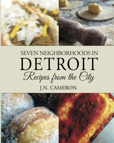 (Seven Neighborhoods in Detroit: Recipes from the City)