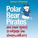 Polar Bear Pirates and their Quest to Engage the Sleepwalkers | Adrian Webster