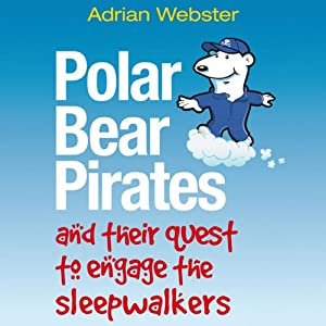 Polar Bear Pirates and their Quest to Engage the Sleepwalkers Audiobook