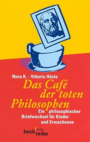 Das Cafe der toten Philosophen: Ein philosophischer Briefwechsel für Kinder und Erwachsene