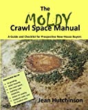 The Moldy Crawl Space Manual: Your Top 10 Questions Answered: A Guide and Checklist for Prospective New-House Buyers