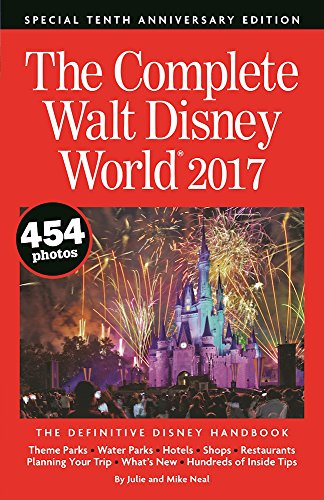 the-complete-walt-disney-world-2017-complete-walt-disney-world-the-definitive-disney-handbook