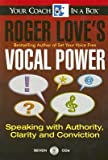 Roger Love's Vocal Power: Speaking with Authority, Clarity and Conviction (Your Coach In A box)