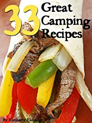 33 Great Camping Recipes: Simple, Fun, Easy & Fast!