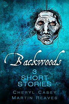 Backwoods: 3 Short Stories, Horror Suspense by [Casey, Cheryl, Reaves, Martin]
