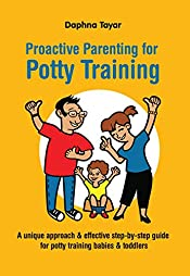 Proactive Parenting for Potty Training: A unique approach & effective step-by-step guide for potty training babies & toddlers