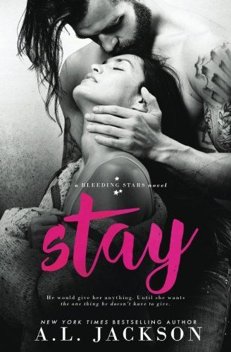 Stay: A Bleeding Stars Stand-Alone Novel (Cast Of Walking Tall With The Rock)