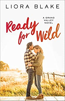 Ready for Wild (The Grand Valley Series Book 3) by [Blake, Liora]