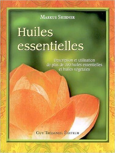 Télécharger en ligne Huiles essentielles : Description et utilisation de plus de 200 huiles essentielles et huiles végétales pdf ebook